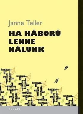 Janne Teller - Ha háború lenne nálunk