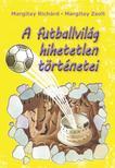 Margitay Richárd - Margitay Zsolt - A futballvilág hihetetlen történetei