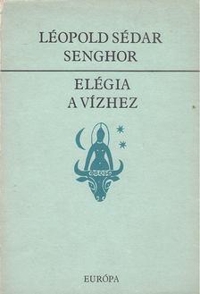 Léopold Sédar Senghor - Elégia a vízhez [antikvár]