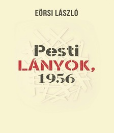 EÖRSI LÁSZLÓ - Pesti lányok, 1956 [eKönyv: epub, mobi]