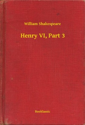 William Shakespeare - Henry VI, Part 3 [eKönyv: epub, mobi]