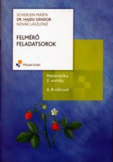 SCHERLEIN-HAJDU-NOVÁKNÉ - FELMÉRŐ FELADATSOROK MATEMATIKA 2.O. A,B VÁLT.MK-4304-6
