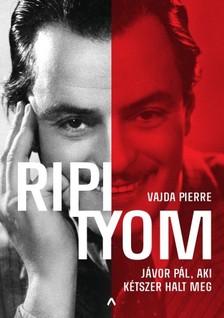 Vajda Pierre - Ripityom - Jávor Pál, aki kétszer halt meg [eKönyv: epub, mobi]