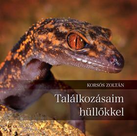 Dr. Korsós Zoltán - Találkozásaim hüllőkkel
