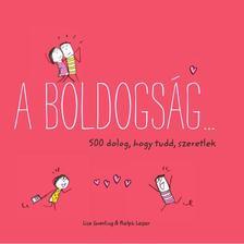 Lisa Swerling , Ralph Lazar - A boldogság...500 dolog, hogy tudd, szeretlek