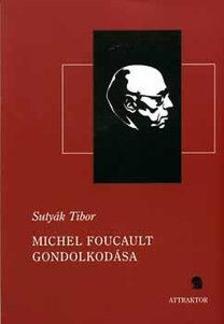 Sutyák Tibor - Michel Foucault gondolkodása