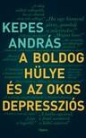KEPES ANDRÁS - A boldog hülye és az okos depressziós [eKönyv: epub, mobi]