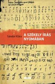 Sándor Klára - A székely írás nyomában