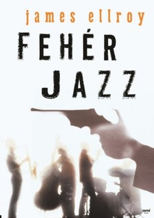 James Ellroy - Fehér Jazz [eKönyv: epub, mobi]