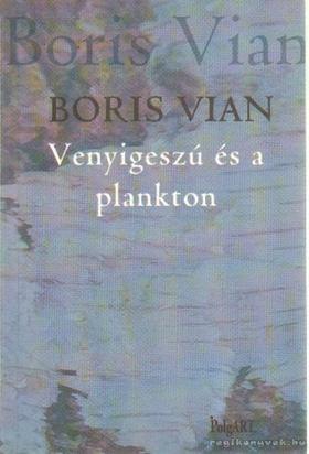 Boris Vian - Venyigeszú és a plankton [antikvár]