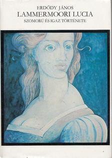 ERDŐDY JÁNOS - Lammermoori Lucia szomorú és igaz története [antikvár]