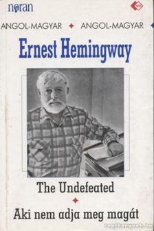 Ernest Hemingway - Aki nem adja meg magát / The Undefeated [antikvár]