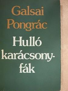 Galsai Pongrác - Hulló karácsonyfák [antikvár]