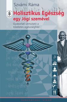 Szvámí Ráma - Holisztikus Egészség egy Jógi szemével
