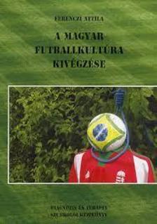 Ferenczi Attila - A magyar futball kivégzése