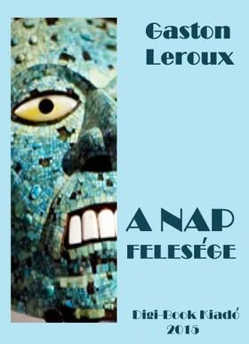 Gaston Leroux - A Nap felesége [eKönyv: epub, mobi]