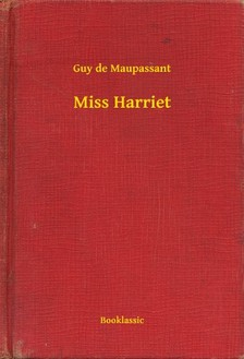 Guy de Maupassant - Miss Harriet [eKönyv: epub, mobi]