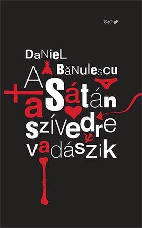 Daniel Bãnulescu - A Sátán a szívedre vadászik