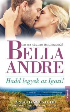 Bella André - Hadd legyek az Igazi! [eKönyv: epub, mobi]