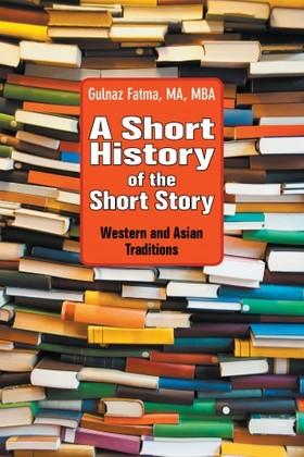 Fatma Gulnaz - A Short History of the Short Story [eKönyv: epub, mobi]