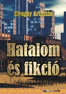 Kivaghy Krisztián - Hatalom és fikció [antikvár]