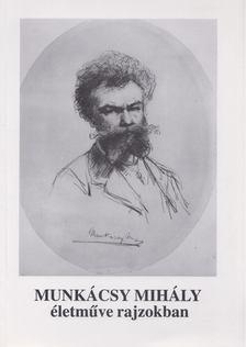 Bakó Zsuzsanna - Munkácsy Mihály életműve rajzokban [antikvár]