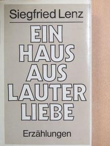 Siegfried Lenz - Ein Haus aus Lauter Liebe [antikvár]