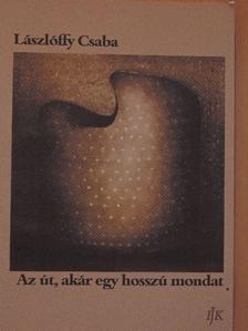 Lászlóffy Csaba - Az út, akár egy hosszú mondat [antikvár]