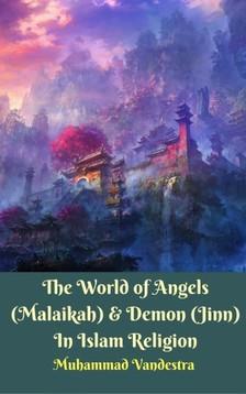 Vandestra Muhammad - The World of Angels (Malaikah) & Demon (Jinn) In Islam Religion [eKönyv: epub, mobi]