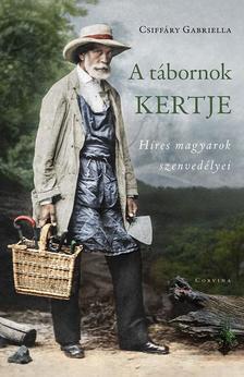 CSIFFÁRY GABRIELLA - A tábornok kertje - Híres magyarok szenvedélyei