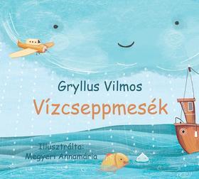 Gryllus Vilmos - Vízcseppmesék