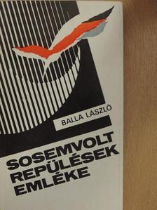 Balla László - Sosemvolt repülések emléke [antikvár]