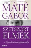 DR. MÁTÉ GÁBOR - SZÉTSZÓRT ELMÉK - A FIGYELEMHIÁNY ZAVAR ÚJ GYÓGYMÓDJA