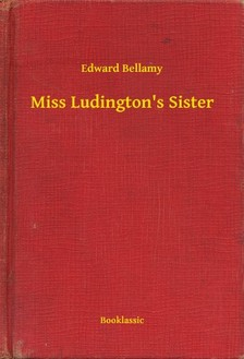 BELLAMY, EDWARD - Miss Ludington's Sister [eKönyv: epub, mobi]