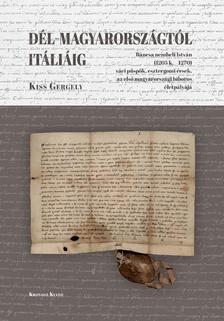Kiss Gergely - Dél-Magyarországtól Itáliáig. Báncsa nembeli István (1205 k. - 1270) váci püspök, esztergomi érsek, az első magyarországi bíboros életpályája