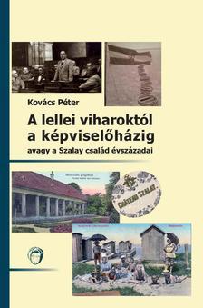 Kovács Péter - - A lellei viharoktól a képviselőházig - avagy a Szalay család évszázadai