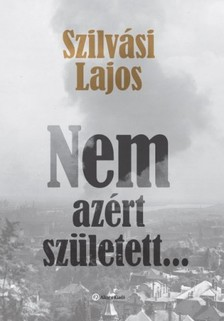 SZILVÁSI LAJOS - Nem azért született... [eKönyv: epub, mobi]