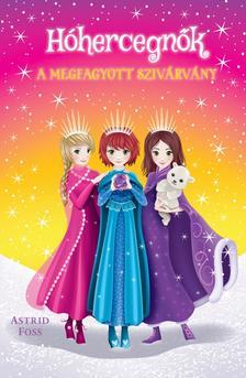 Astrid Foss - Hóhercegnők 3. - A megfagyott szivárvány