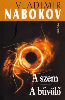Vladimir Nabokov - A SZEM - A BŰVÖLŐ
