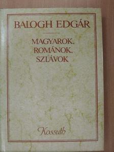 Balogh Edgár - Magyarok, románok, szlávok [antikvár]