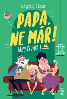 NÓGRÁDI GÁBOR - Papa, ne már! - Samu és Papa 1. [eKönyv: epub, mobi]