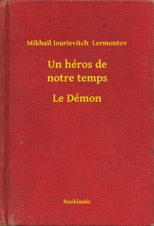 Lermontov Mikhail Iourievitch - Un héros de notre temps - Le Démon [eKönyv: epub, mobi]