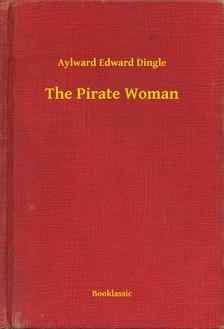 Dingle Aylward Edward - The Pirate Woman [eKönyv: epub, mobi]