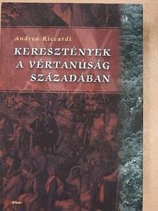 Andrea Riccardi - Keresztények a vértanúság századában [antikvár]