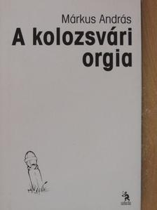 Márkus András - A kolozsvári orgia [antikvár]