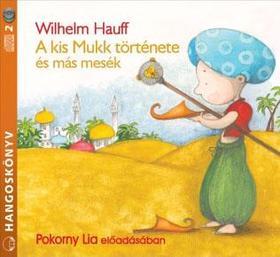 Wilhelm Hauff - A kis Mukk és más mesék - Hangoskönyv