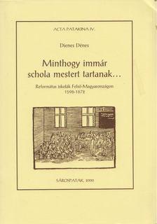 Dienes Dénes - Minthogy immár schola mestert tartanak... [antikvár]