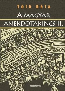 TÓTH BÉLA - A magyar anekdotakincs 2. rész [eKönyv: epub, mobi]