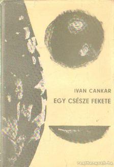 Cankar, Ivan - Egy csésze fekete [antikvár]