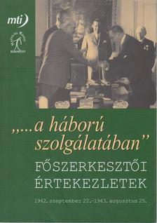 """JOÓ ANDRÁS - """"...a háború szolgálatában"""" - Főszerkesztői értekezletek [antikvár]"""